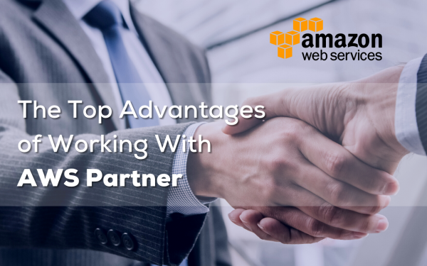 The Top Advantages of Working With AWS Partner